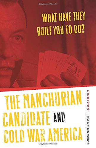9780816641253: What Have They Built You to Do?: The Manchurian Candidate and Cold War America