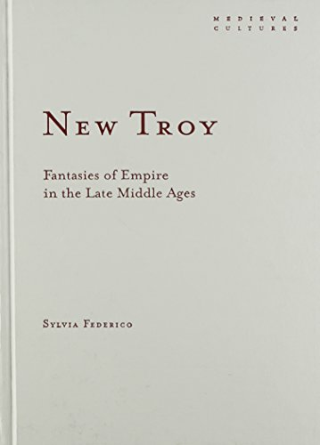 9780816641666: New Troy: Fantasies of Empire in the Late Middle Ages