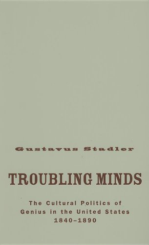 9780816642250: Troubling Minds: The Cultural Politics Of Genius In The United States, 1840–1890