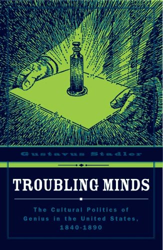 9780816642267: Troubling Minds: The Cultural Politics Of Genius In The United States, 1840–1890