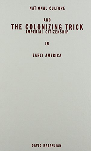 9780816642373: Colonizing Trick: National Culture And Imperial Citizenship In Early America (Critical American Studies)