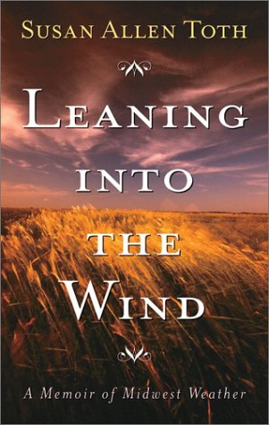 Leaning into the Wind: A Memoir of: Susan Allen Toth