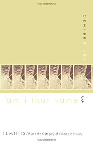 Am I That Name: Feminism and the Category of Women in History (Paperback): Denise Riley