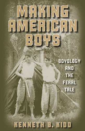 9780816642960: Making American Boys: Boyology and the Feral Tale