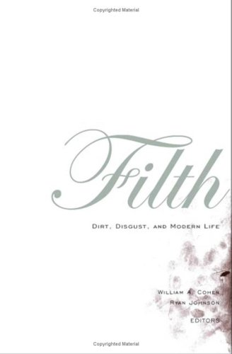 Filth: Dirt, Digust, and Modern Life: Cohen, William A.