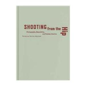 Shooting from the Hip: Photography, Masculinity, and Postwar America: Vettel-Becker, Patricia