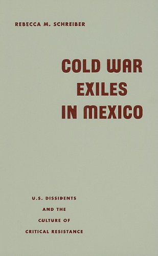 Cold War Exiles in Mexico: U.S. Dissidents and the Culture of Critical Resistance: Schreiber, ...