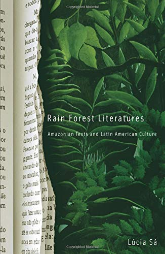 Rain Forest Literatures: Amazonian Texts And Latin American Culture (Cultural Studies of the ...