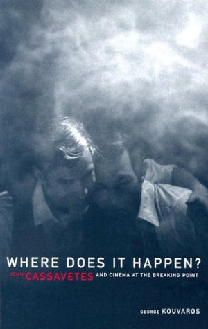 9780816643318: Where Does It Happen: John Cassavetes And Cinema At The Breaking Point