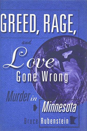 Greed, Rage, and Love Gone Wrong: Murder in Minnesota: Rubenstein, Bruce