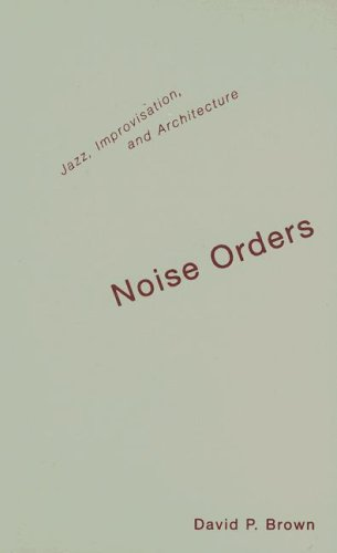 9780816643509: Noise Orders: Jazz, Improvisation, And Architecture