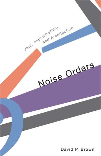 9780816643516: Noise Orders: Jazz, Improvisation, And Architecture