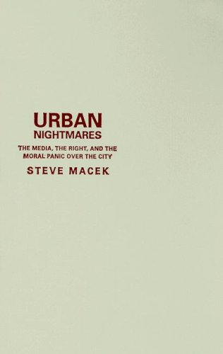 9780816643608: Urban Nightmares: The Media, The Right, And The Moral Panic Over The City