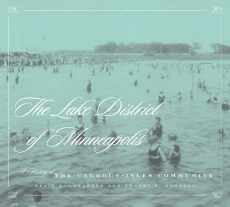 9780816644223: Lake District Of Minneapolis: A History of the Calhoun-Isles Community (Fesler-Lampert Minnesota Heritage)