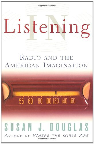 Listening In: Radio And The American Imagination (0816644233) by Susan J. Douglas