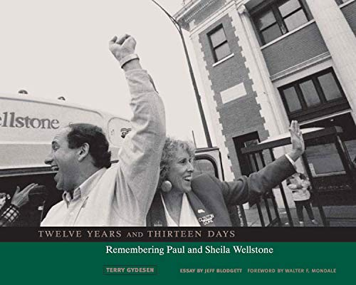 Twelve Years and Thirteen Days : Remembering Paul and Sheila Wellstone: Blodgett, Jeff {Essay By} ...