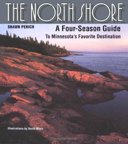 North Shore: A Four-Season Guide to Minnesotas: Perich, Shawn
