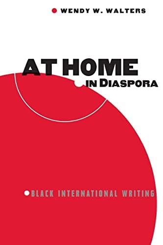 At Home in Diaspora: Black International Writing: Walters, Wendy W.