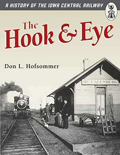 9780816644971: The Hook and Eye: A History of the Iowa Central Railway