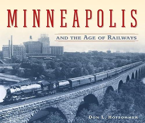 9780816645022: Minneapolis and the Age of Railways