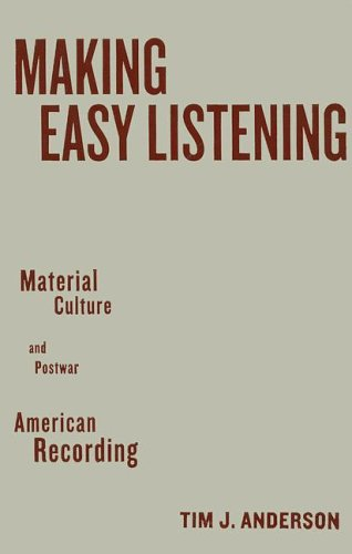 Making Easy Listening: Material Culture and Postwar American Recording (Commerce and Mass Culture) (0816645175) by Anderson, Tim
