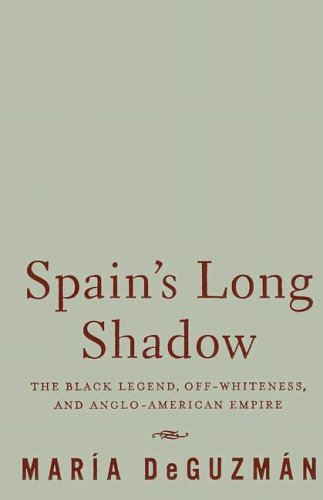 9780816645275: Spain's Long Shadow: The Black Legend, Off-Whiteness, and Anglo-American Empire