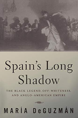 9780816645282: Spain's Long Shadow: The Black Legend, Off-Whiteness, and Anglo-American Empire