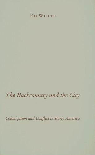 9780816645589: The Backcountry and the City: Colonization and Conflict in Early America