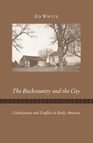 9780816645596: The Backcountry and the City: Colonization and Conflict in Early America