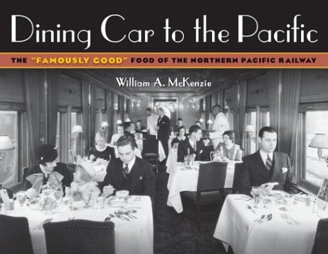 """9780816645626: Dining Car To The Pacific: The """"Famously Good"""" Food of the Northern Pacific Railway (Fesler-Lampert Minnesota Heritage)"""