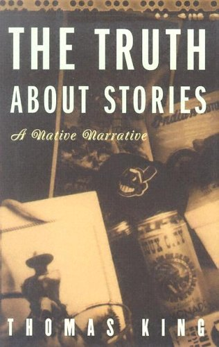 9780816646265: The Truth About Stories: A Native Narrative (Indigenous Americas)