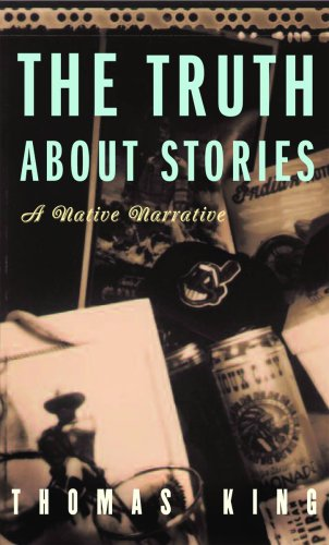 9780816646272: The Truth About Stories: A Native Narrative (Indigenous Americas)