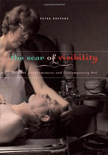 9780816646524: The Scar of Visibility: Medical Performances and Contemporary Art