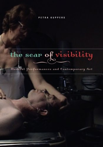 9780816646531: The Scar of Visibility: Medical Performances and Contemporary Art