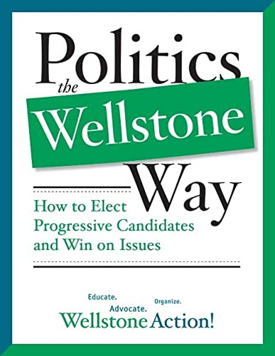 Politics the Wellstone Way: How to Elect Progressive Candidates and Win on Issues: Lofy, Bill {...
