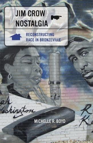 Jim Crow Nostalgia: Reconstructing Race in Bronzeville: Boyd, Michelle R.