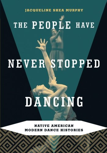 9780816647767: The People Have Never Stopped Dancing: Native American Modern Dance Histories