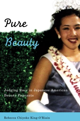 Pure Beauty: Judging Race in Japanese American: Rebecca Chiyoko King-O'Riain