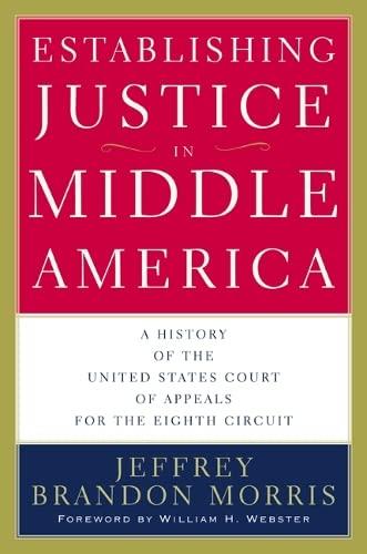 Establishing Justice in Middle America: A History: Morris, Jeffrey Brandon