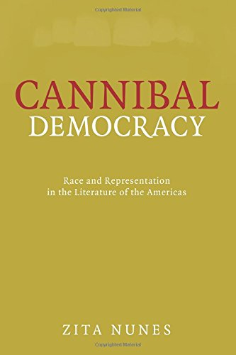 Cannibal Democracy: Race and Representation in the: Zita Nunes