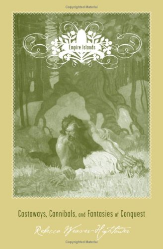 Empire Islands: Castaways, Cannibals, and Fantasies of Conquest: Weaver-Hightower, Rebecca