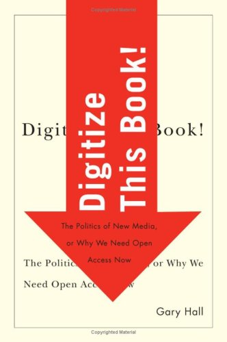 9780816648702: Digitize This Book!: The Politics of New Media, or Why We Need Open Access Now (Electronic Mediations)