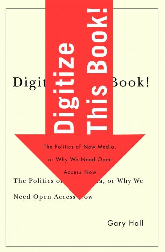 9780816648719: Digitize This Book!: The Politics of New Media, or Why We Need Open Access Now (Electronic Mediations)