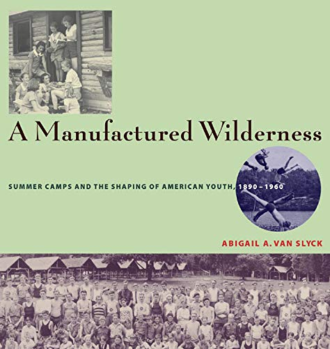9780816648764: A Manufactured Wilderness: Summer Camps and the Shaping of American Youth, 1890–1960 (Architecture, Landscape and Amer Culture)