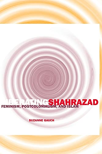 Liberating Shahrazad: Feminism, Postcolonialism, and Islam (PostHumanities)