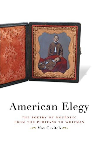 American Elegy: The Poetry of Mourning from the Puritans to Whitman: Cavitch, Max