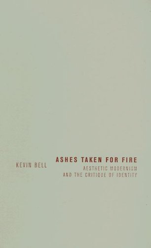 Ashes Taken for Fire: Aesthetic Modernism and the Critique of Identity (Hardback): Kevin M. Bell