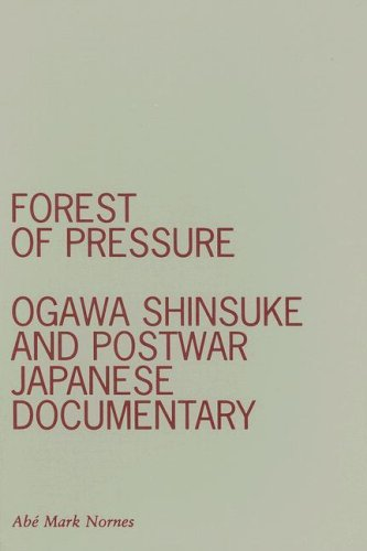 Forest of Pressure: Ogawa Shinsuke and Postwar Japanese Documentary (Hardback): Abe Mark Nornes