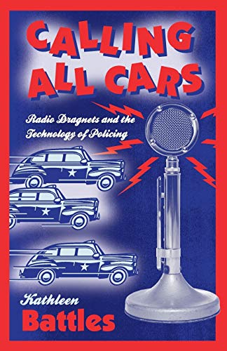 9780816649143: Calling All Cars: Radio Dragnets and the Technology of Policing