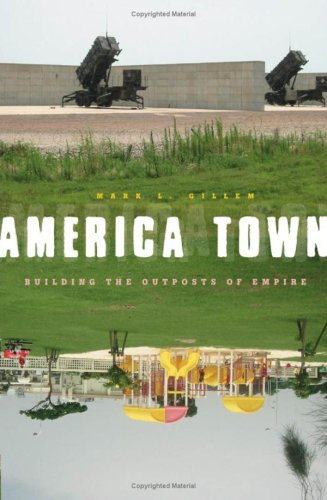 America Town: Building the Outposts of Empire: Gillem, Mark L.